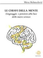 Le chiavi della mente. Linguaggio e pensiero alla luce delle nuove scienze