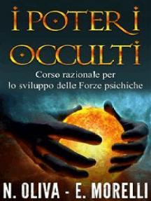 I Poteri Occulti: Corso razionale per lo sviluppo delle Forze psichiche