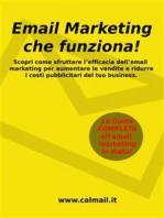 Email marketing che funziona. la guida che ti svela come utilizzare l'email marketing per aumentare le vendite e ridurre i costi del tuo business