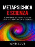 Metapsichica e scienza - Il contributo della scienza ufficiale alla ricerca psichica