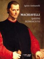 Machiavelli questo sconosciuto