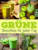 Grüne Smoothies für jeden Tag - Die besten Rezepte - Genießen, entgiften, abnehmen