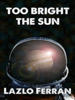 Too Bright the Sun (Aliens and Rebels against Fleet Clones in the Jupiter War Thriller) Volume 1 of The War for Iron
