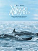 Viaggio Adriatico. Delfini, squali, tartarughe e altre storie