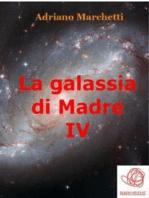 La galassia di Madre - IV