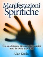 Manifestazioni spiritiche - Con un utilissimo dizionario dei termini usati da Spiriti e Spiritisti