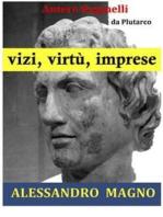 Vizi, virtù, imprese. Alessandro Magno