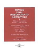 Tracce di un Insegnamento Immortale: Mondi Invisibili, I Corpi Sottili dell'Uomo, Il Potere dell'Inconscio