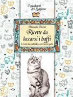 Ricette da leccarsi i baffi!: le ricette da condividere con il nostro gatto