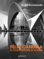 Félix Candela. Il costruttore di sogni