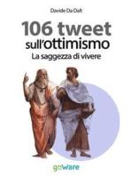 106 tweet sull'ottimismo. La saggezza di vivere