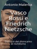 Vasco Rossi e Friedrich Nietzsche. Dal rock del disincanto al nichilismo