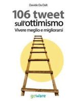 106 tweet sull'ottimismo. Vivere meglio e migliorarsi