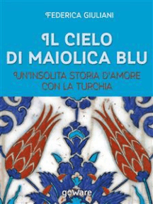 Il cielo di maiolica blu. Un'insolita storia d'amore con la Turchia
