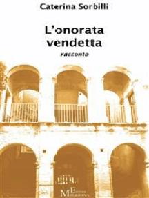L'onorata vendetta: Un racconto ispirato alla figura del Magistrato Pasquale Lo Torto