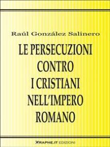 Le persecuzioni contro i cristiani nell'Impero romano. Approccio critico