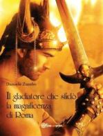 Il gladiatore che sfidò la magnificenza di Roma