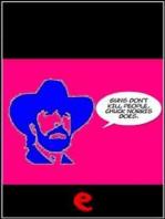 Guns don't kill people, Chuck Norris does.