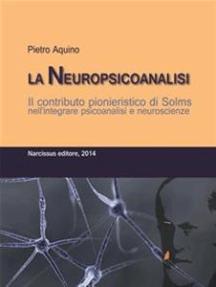 La Neuropsicoanalisi. Il contributo pionieristico di Solms nell'integrare psicoanalisi e neuroscienze.