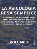 LA PSICOLOGIA RESA SEMPLICE - VOL 4 - LA COSCIENZA Alla scoperta degli stadi della mente