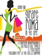 Girare Roma in 48 ore. L'itinerario indispensabile