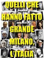 Quelli che hanno fatto grande Milano, l'Italia: I personaggi sepolti nel Famedio del Cimitero Monumentale di Milano