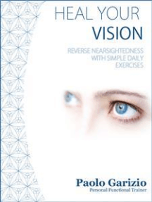 Heal your vision: Reverse nearsightedness with simple daily exercises​