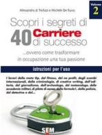 Scopri i segreti di 40 carriere di Successo - volume II