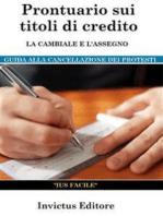 Prontuario sui titoli di credito: la cambiale e l'assegno: guida alla cancellazione dei protesti