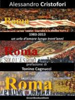 Roma Roma Roma: (1983-2013) Un urlo d'amore lungo trent'anni