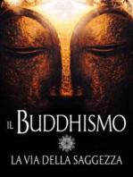Il Buddhismo - La via della Saggezza