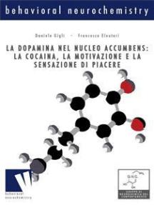 La dopamina nel nucleo accumbens: la cocaina, la motivazione e la sensazione di piacere: la cocaina, la motivazione e la sensazione di piacere
