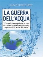 La guerra dell'acqua: Come il bene primario per eccellenza sta modificando la geopolitica del Mondo.