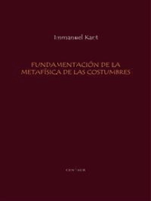 Fundamentacion de la Metafisica de las Costumbres