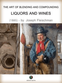 The Art of Blending and Compounding - Liquors and Wines