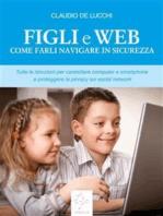 Figli e web Come farli navigare in sicurezza