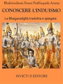 Conoscere l'Induismo: La Bhagavadgita tradotta e spiegata