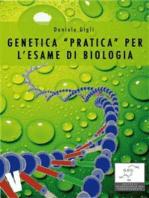 Genetica pratica per l'esame di biologia