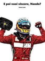 E poi vuoi vincere Nando?: La vera storia della Formula 1