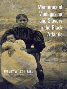 Memories of Madagascar and Slavery in the Black Atlantic
