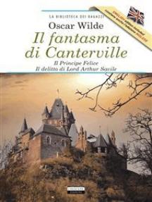 Il fantasma di Canterville e altri racconti: Il principe felice, L'usignolo e la rosa,  Il gigante egoista, Il delitto di Lord Arthur Savile. Ediz. integrali