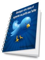 Développer votre réseau et augmenter vos profits avec Twitter