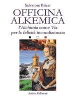 Officina Alkemica: L'alchimia come via per la felicità incondizionata