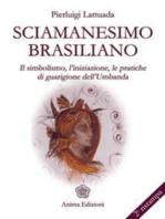 Sciamanesimo brasiliano: Il simbolismo, l'iniziazione, le pratiche di guarigione dell'umbanda