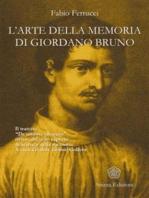 Arte della memoria di Giordano Bruno (L'): Il trattato «De umbris idearum» rivisto dal noto esperto di scienza della memoria