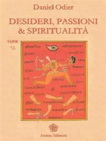 Desideri, passioni & spiritualità: L'unità dell'essere