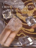 Cristalloterapia per l'Anima: Studio e pratica per il riequilibrio dei Chakra - Come sviluppare la propria consapevolezza in sintonia con le energie della Nuova Era