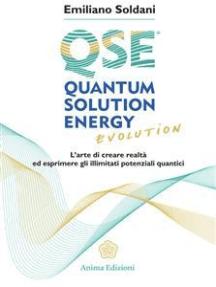 Quantum Solution Energy Evolution: L'arte di creare realtà ed esprimere illimitati potenziali quantici