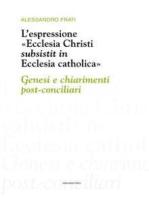 L'espressione «Ecclesia Christi subsistit in Ecclesia Catholica»