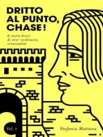 Dritto al Punto, Chase! Vol.1